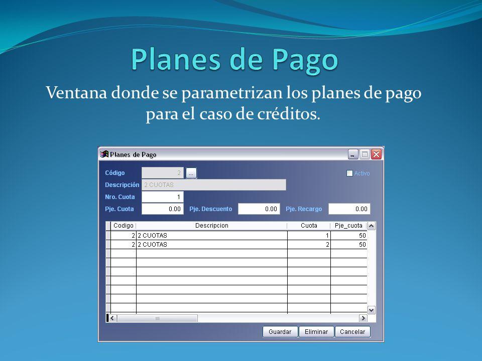 Ventana donde se parametrizan los planes de pago para el caso de créditos.