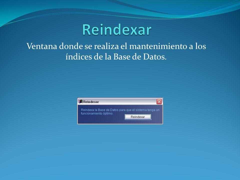 Ventana donde se realiza el mantenimiento a los índices de la Base de Datos.