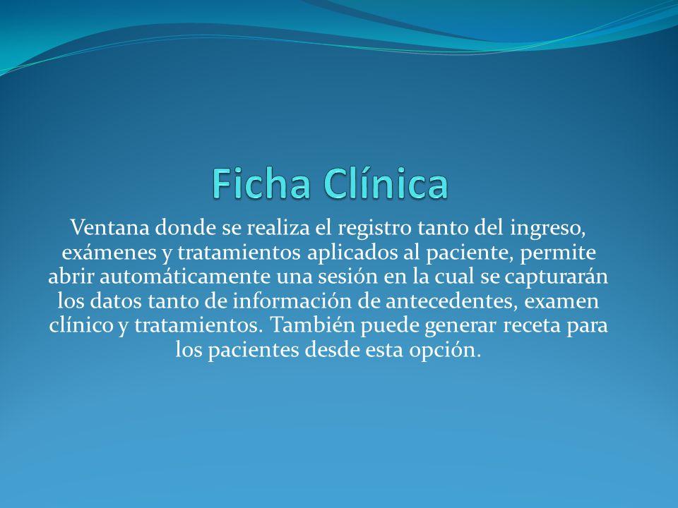 Ventana donde se realiza el registro tanto del ingreso, exámenes y tratamientos aplicados al paciente, permite abrir automáticamente una sesión en la