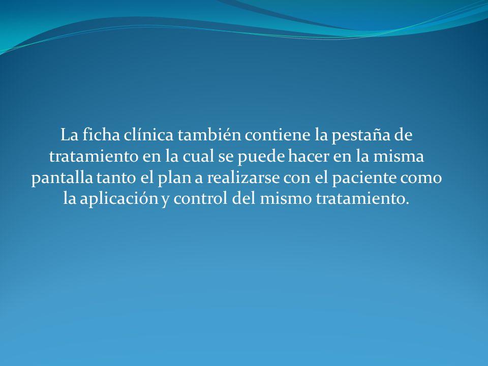 La ficha clínica también contiene la pestaña de tratamiento en la cual se puede hacer en la misma pantalla tanto el plan a realizarse con el paciente