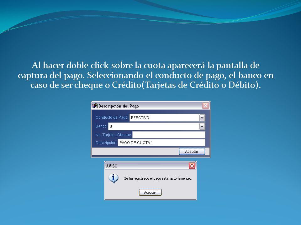 Al hacer doble click sobre la cuota aparecerá la pantalla de captura del pago. Seleccionando el conducto de pago, el banco en caso de ser cheque o Cré