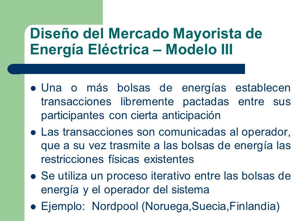 Diseño del Mercado Mayorista de Energía Eléctrica – Modelo III Una o más bolsas de energías establecen transacciones libremente pactadas entre sus par
