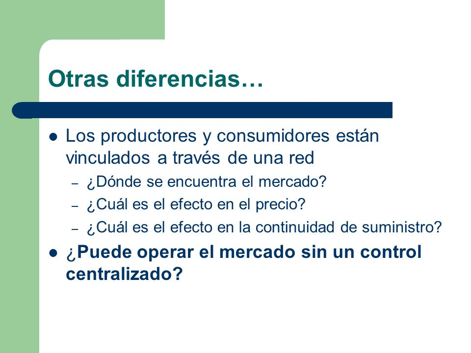 Otras diferencias… Los productores y consumidores están vinculados a través de una red – ¿Dónde se encuentra el mercado? – ¿Cuál es el efecto en el pr