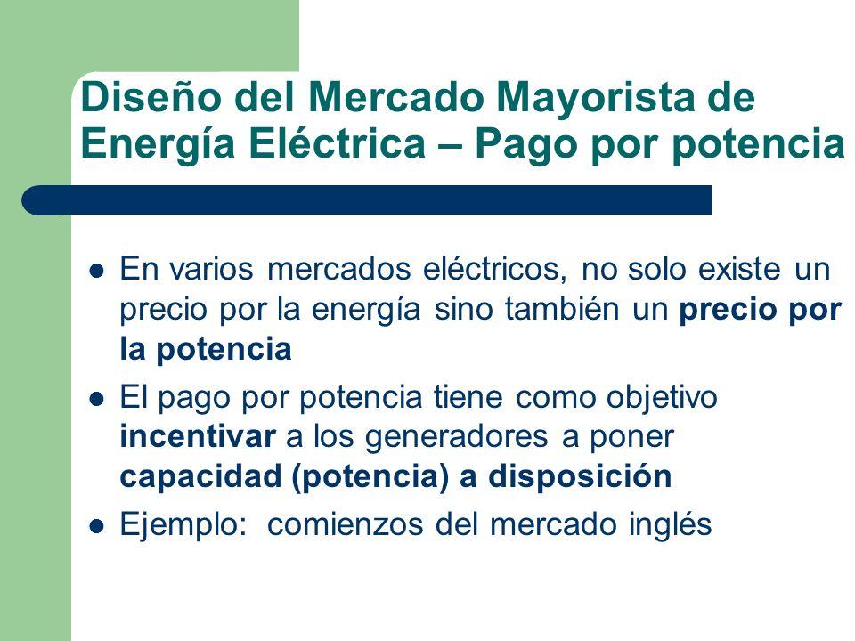 Diseño del Mercado Mayorista de Energía Eléctrica – Pago por potencia En varios mercados eléctricos, no solo existe un precio por la energía sino tamb