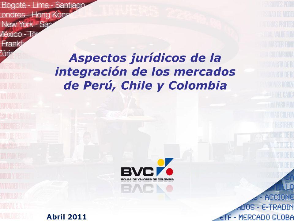 Aspectos jurídicos de la integración de los mercados de Perú, Chile y Colombia Abril 2011