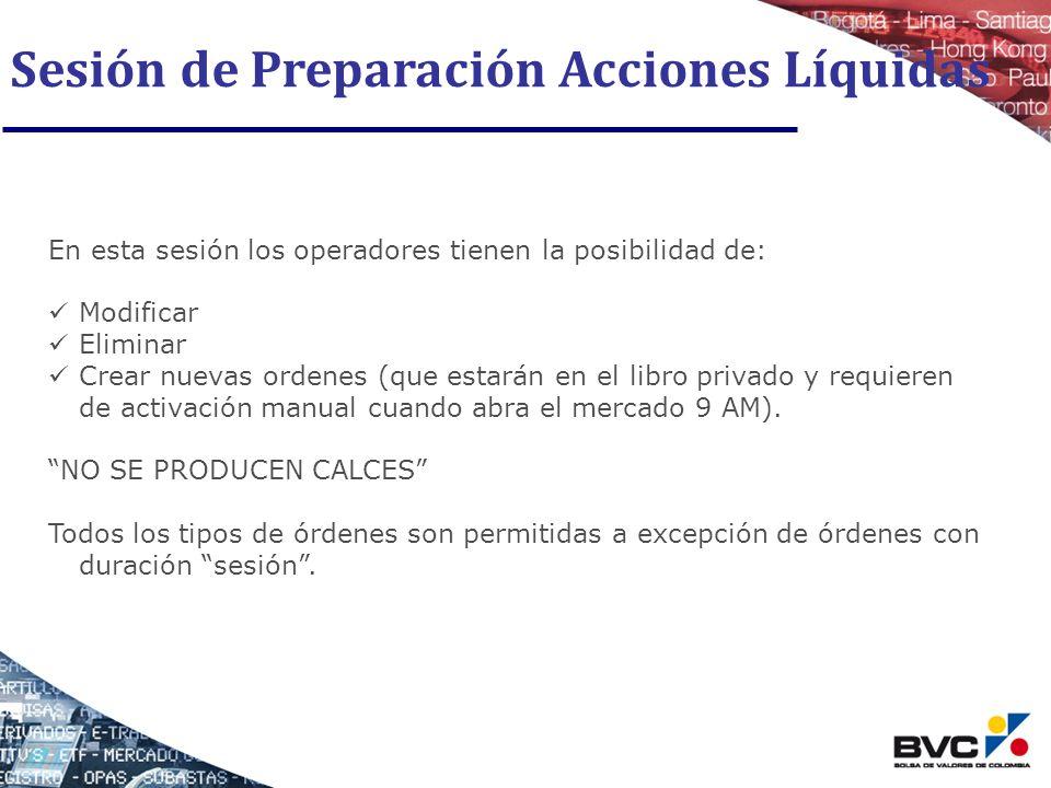 Sesión de Preparación Acciones Líquidas En esta sesión los operadores tienen la posibilidad de: Modificar Eliminar Crear nuevas ordenes (que estarán e