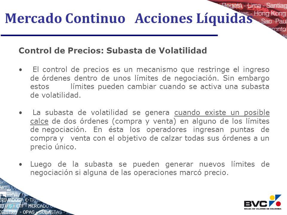Mercado Continuo Acciones Líquidas Control de Precios: Subasta de Volatilidad El control de precios es un mecanismo que restringe el ingreso de órdene