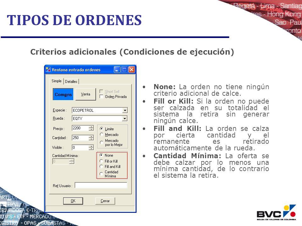 TIPOS DE ORDENES None: La orden no tiene ningún criterio adicional de calce. Fill or Kill: Si la orden no puede ser calzada en su totalidad el sistema