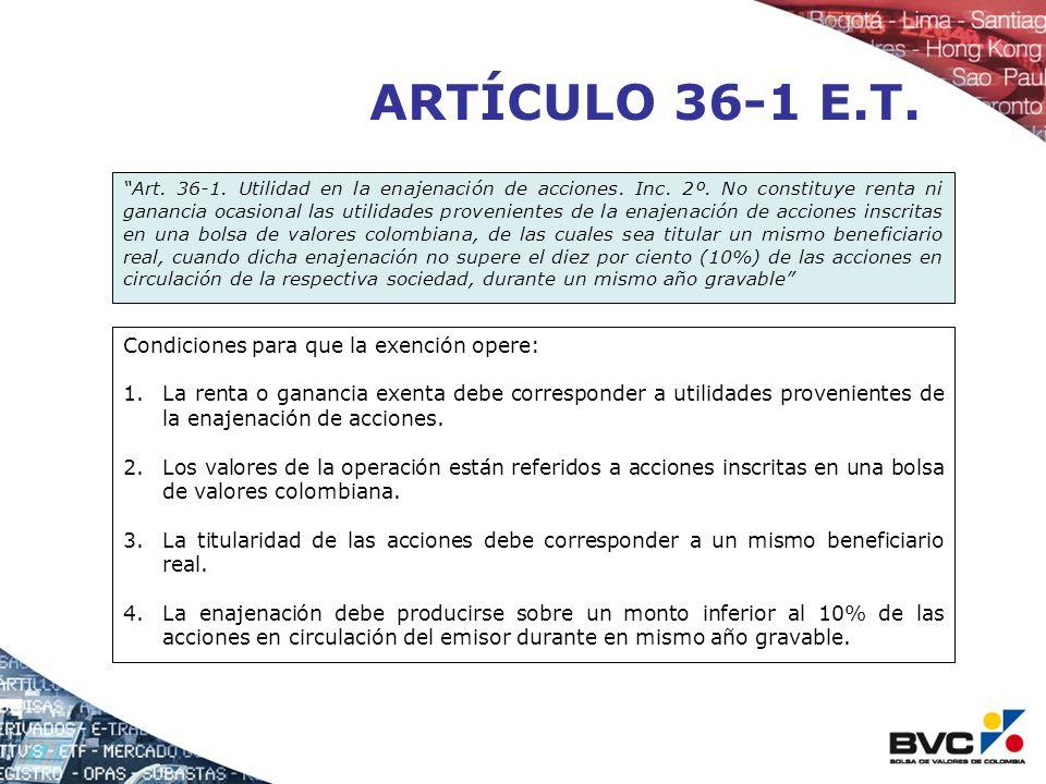 ARTÍCULO 36-1 E.T. Art. 36-1. Utilidad en la enajenación de acciones. Inc. 2º. No constituye renta ni ganancia ocasional las utilidades provenientes d