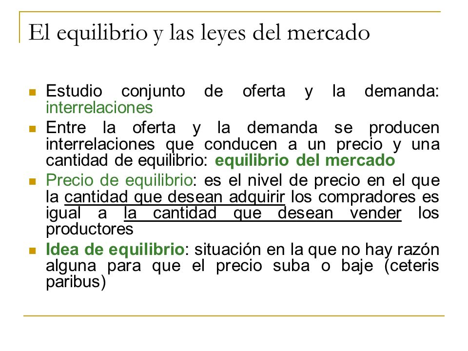 El equilibrio y las leyes del mercado Estudio conjunto de oferta y la demanda: interrelaciones Entre la oferta y la demanda se producen interrelacione