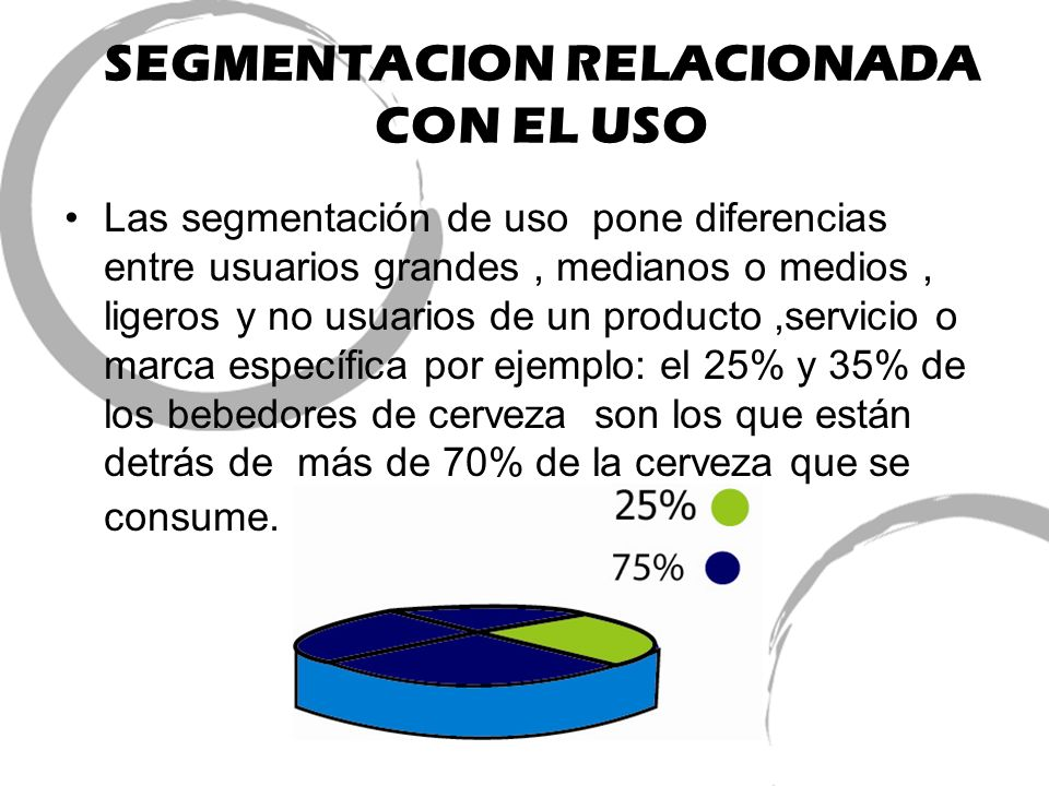 SEGMENTACION RELACIONADA CON EL USO Las segmentación de uso pone diferencias entre usuarios grandes, medianos o medios, ligeros y no usuarios de un pr