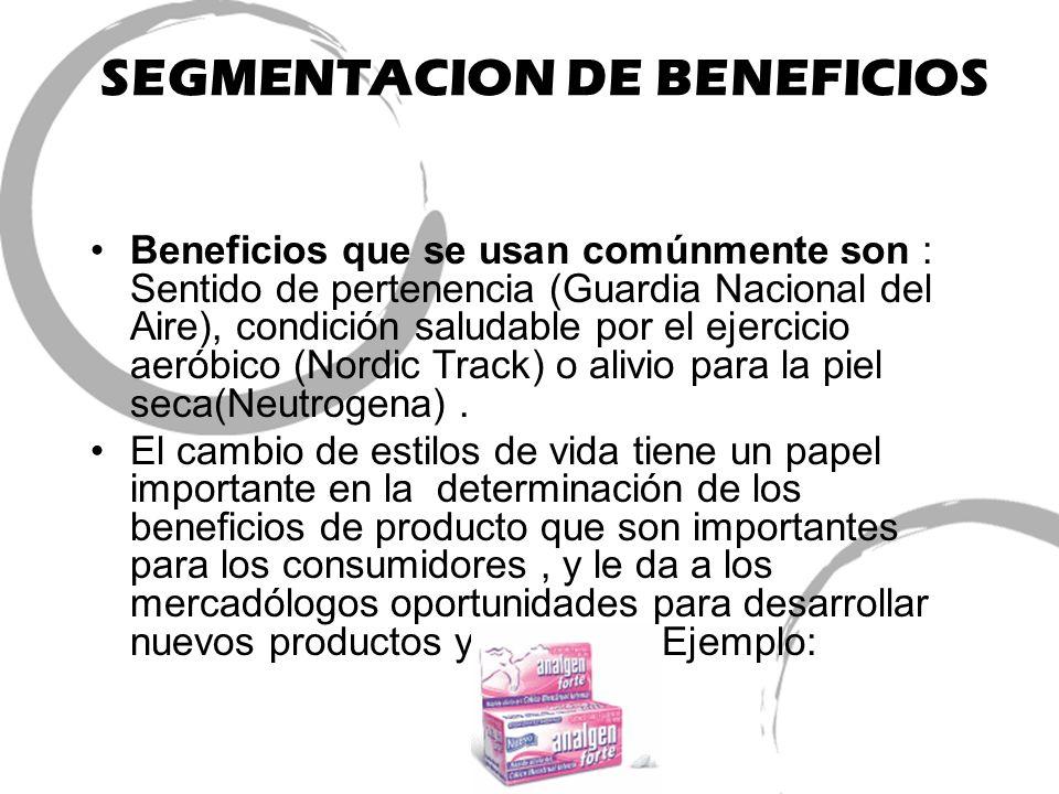 SEGMENTACION DE BENEFICIOS Beneficios que se usan comúnmente son : Sentido de pertenencia (Guardia Nacional del Aire), condición saludable por el ejer