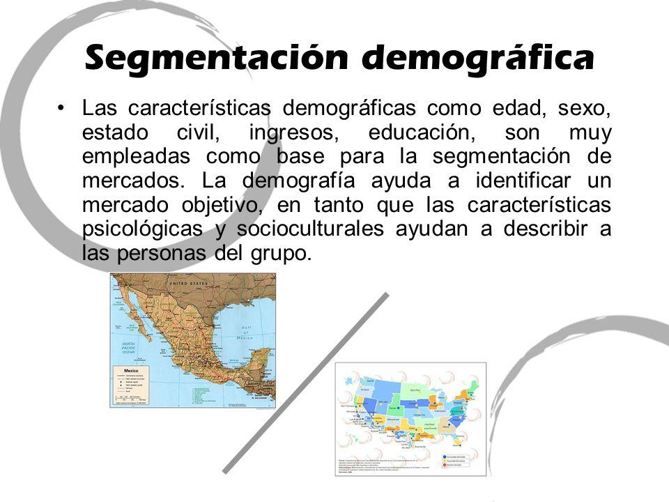 Segmentación demográfica Las características demográficas como edad, sexo, estado civil, ingresos, educación, son muy empleadas como base para la segm