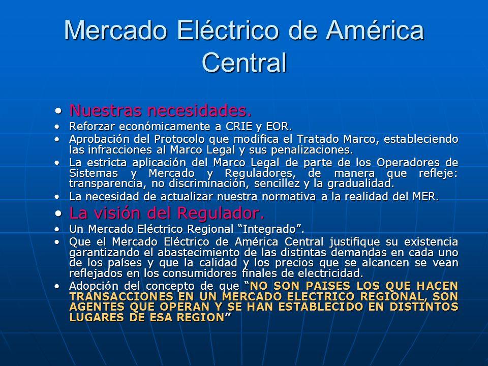 Mercado Eléctrico de América Central Nuestras necesidades.Nuestras necesidades. Reforzar económicamente a CRIE y EOR.Reforzar económicamente a CRIE y