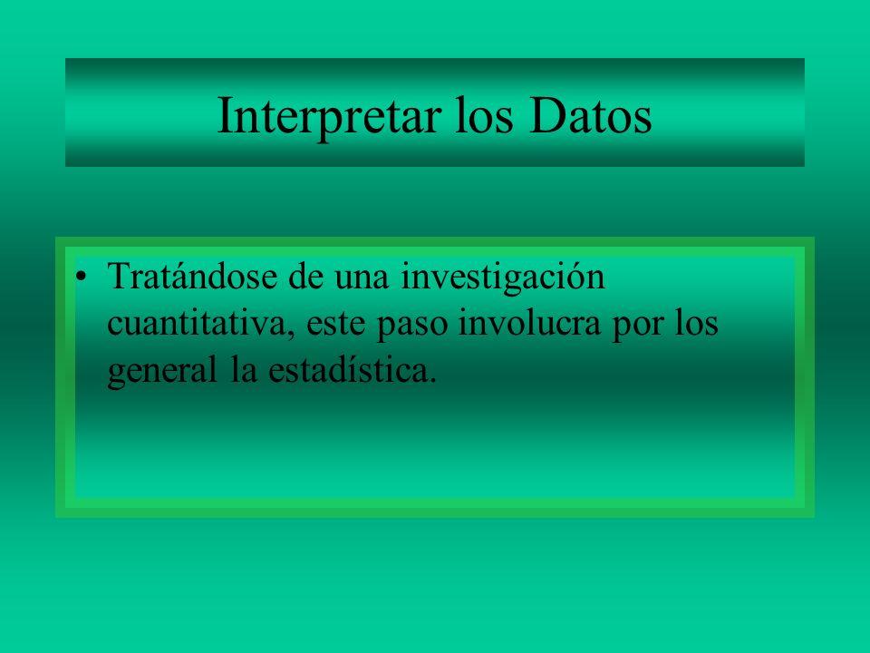 Interpretar los Datos Tratándose de una investigación cuantitativa, este paso involucra por los general la estadística.