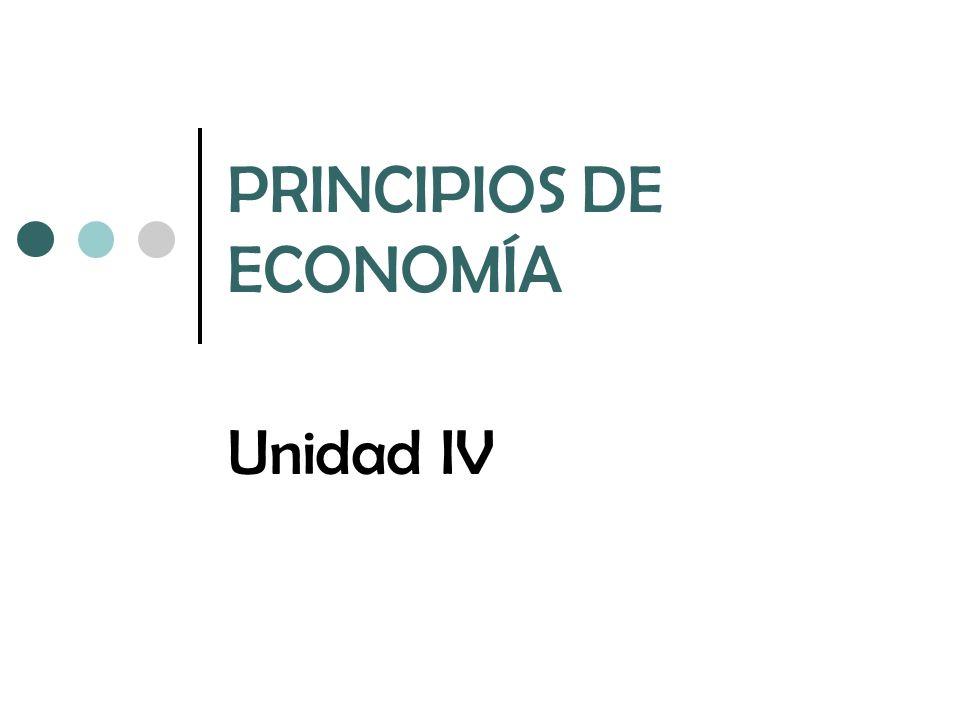 PRINCIPIOS DE ECONOMÍA Unidad IV
