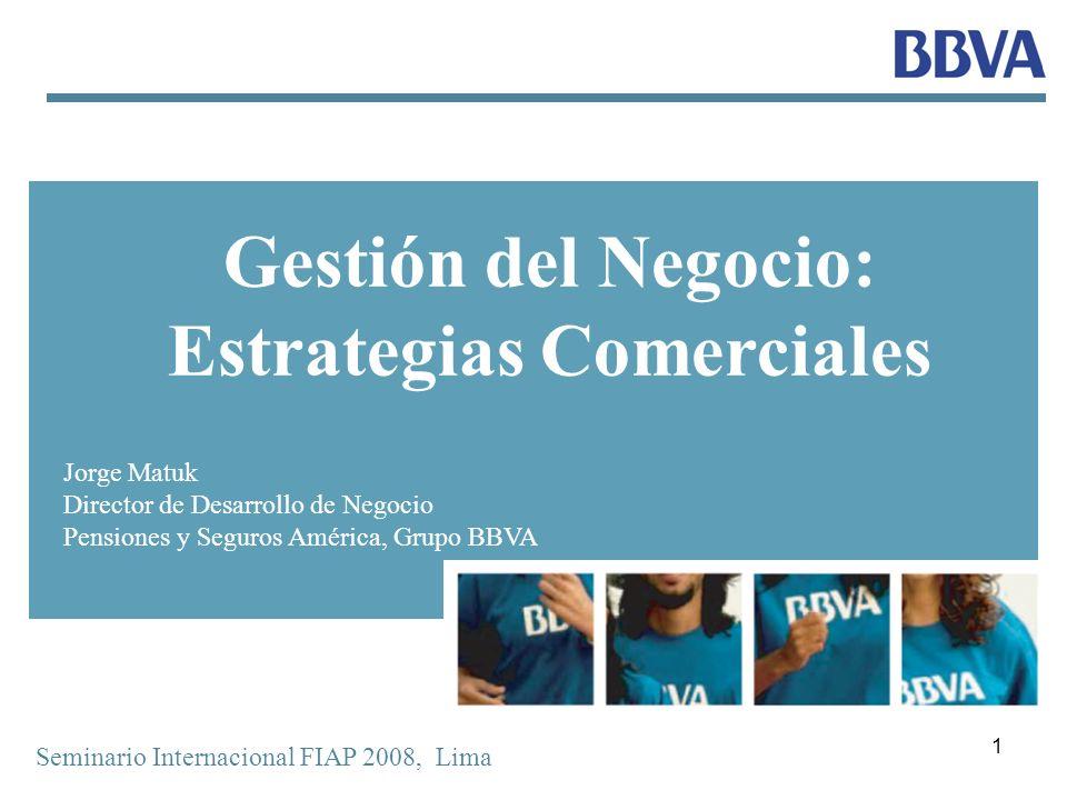 1 Gestión del Negocio: Estrategias Comerciales Seminario Internacional FIAP 2008, Lima Jorge Matuk Director de Desarrollo de Negocio Pensiones y Segur