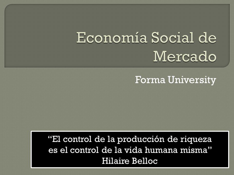 Forma University El control de la producción de riqueza es el control de la vida humana misma Hilaire Belloc