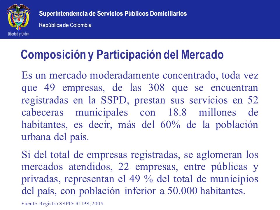 Superintendencia de Servicios Públicos Domiciliarios República de Colombia Composición y Participación del Mercado Es un mercado moderadamente concent