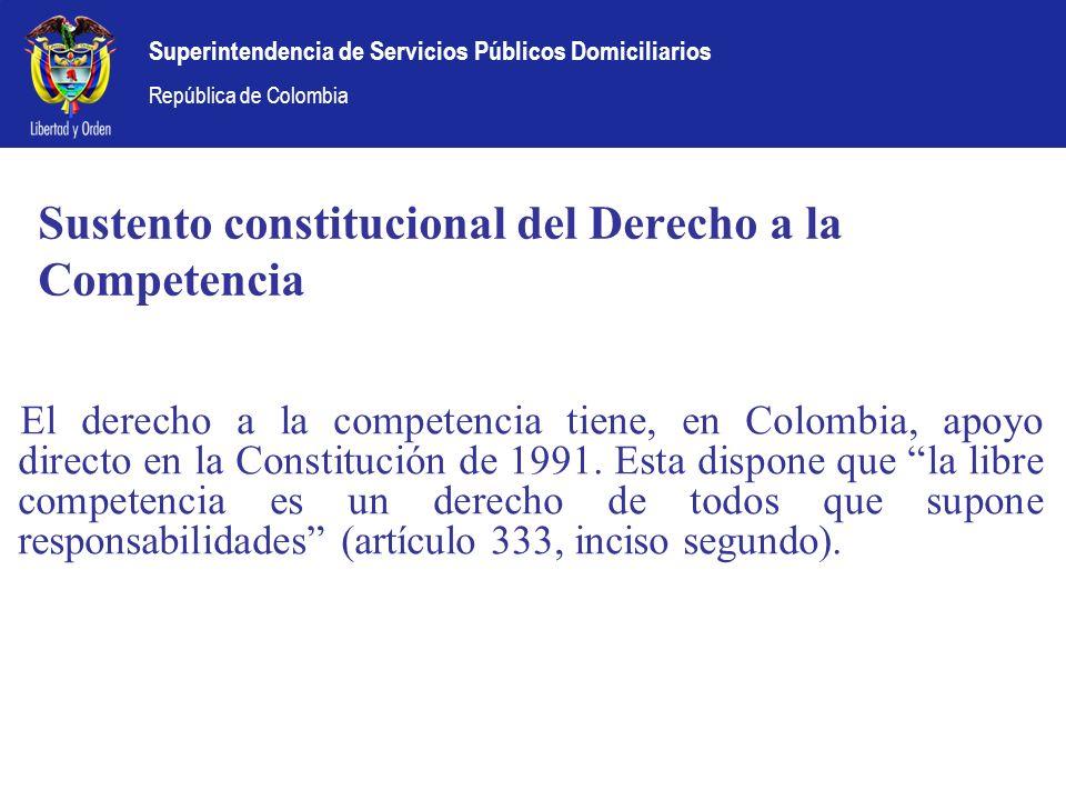 Superintendencia de Servicios Públicos Domiciliarios República de Colombia Sustento constitucional del Derecho a la Competencia El derecho a la compet