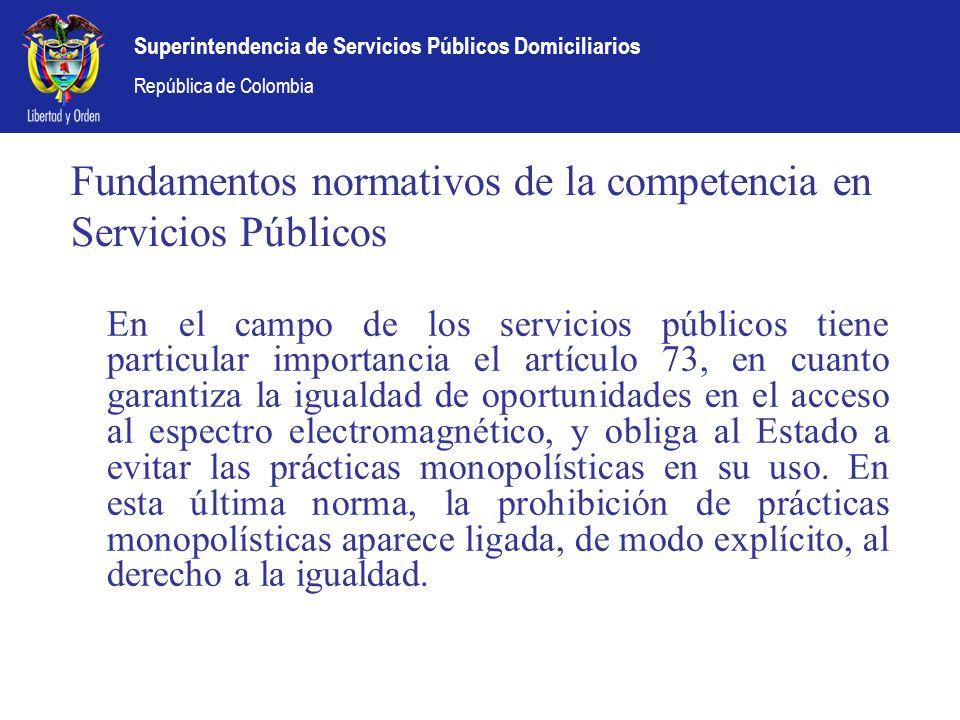 Superintendencia de Servicios Públicos Domiciliarios República de Colombia Fundamentos normativos de la competencia en Servicios Públicos En el campo