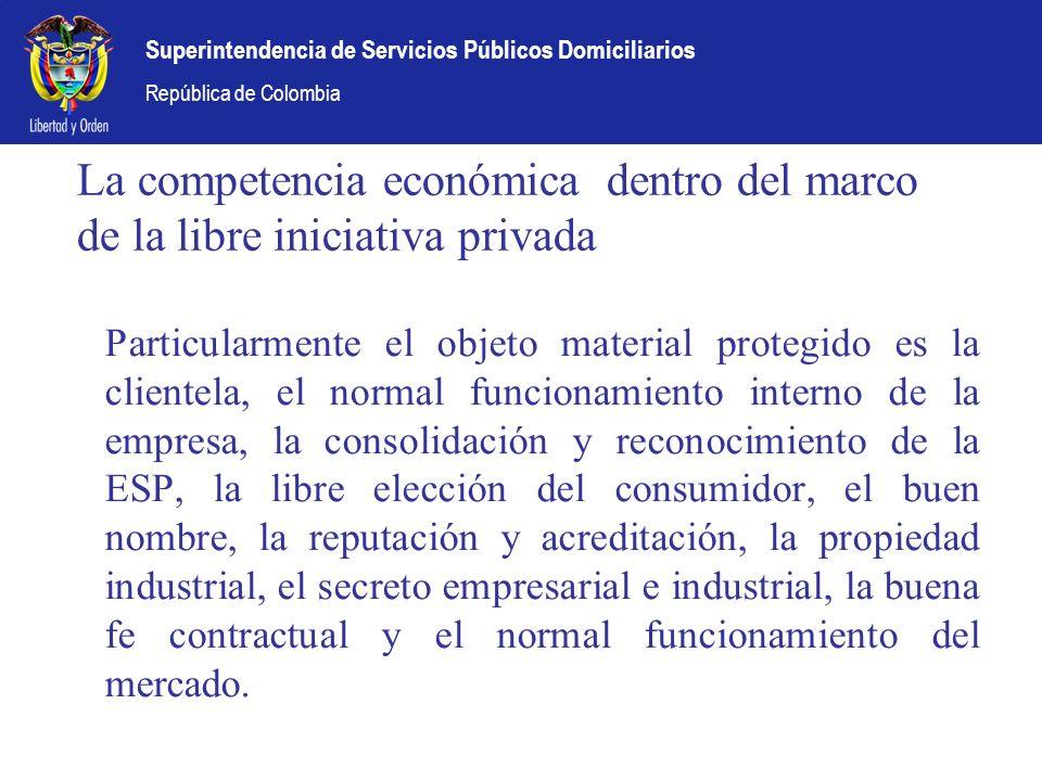 Superintendencia de Servicios Públicos Domiciliarios República de Colombia La competencia económica dentro del marco de la libre iniciativa privada Pa