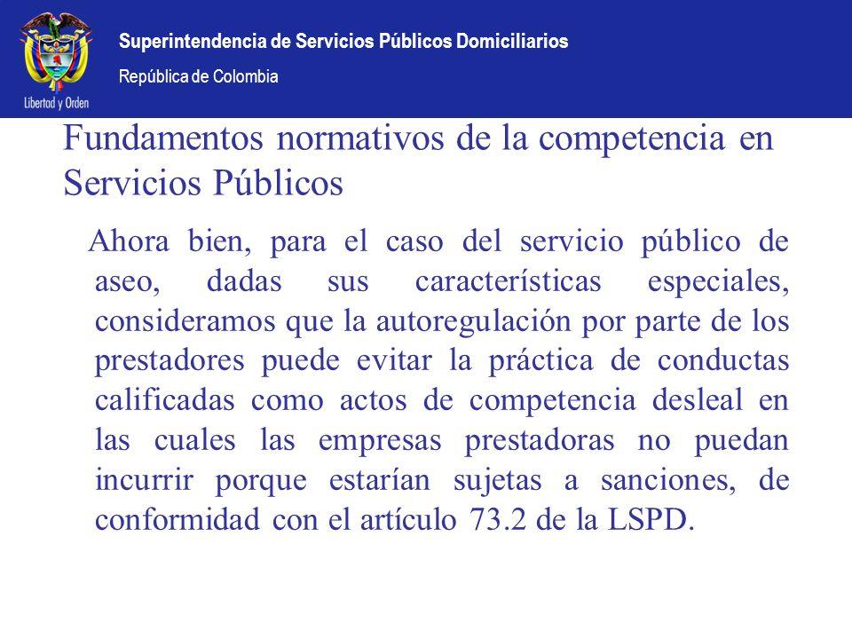 Superintendencia de Servicios Públicos Domiciliarios República de Colombia Fundamentos normativos de la competencia en Servicios Públicos Ahora bien,