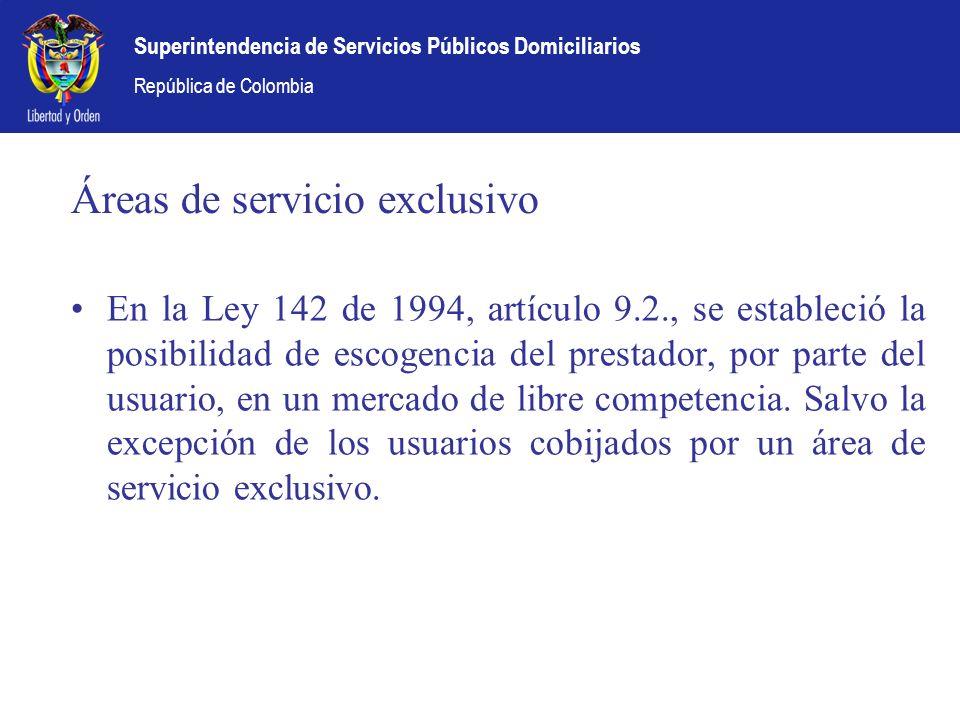 Superintendencia de Servicios Públicos Domiciliarios República de Colombia Áreas de servicio exclusivo En la Ley 142 de 1994, artículo 9.2., se establ