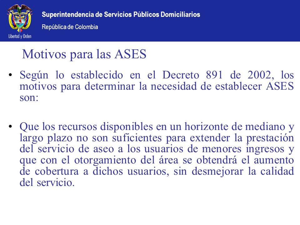 Superintendencia de Servicios Públicos Domiciliarios República de Colombia Motivos para las ASES Según lo establecido en el Decreto 891 de 2002, los m