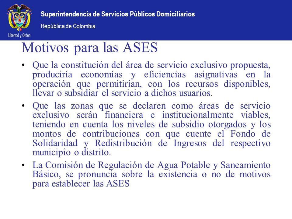 Superintendencia de Servicios Públicos Domiciliarios República de Colombia Motivos para las ASES Que la constitución del área de servicio exclusivo pr
