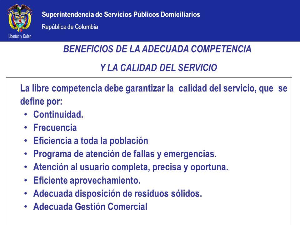 Superintendencia de Servicios Públicos Domiciliarios República de Colombia La libre competencia debe garantizar la calidad del servicio, que se define