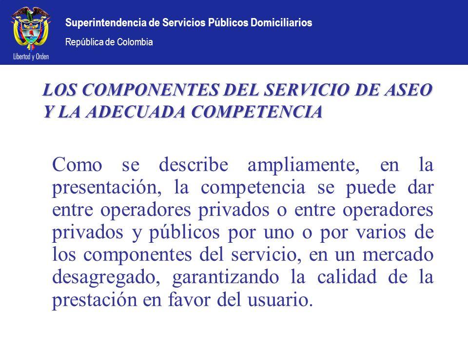 Superintendencia de Servicios Públicos Domiciliarios República de Colombia LOS COMPONENTES DEL SERVICIO DE ASEO Y LA ADECUADA COMPETENCIA Como se desc