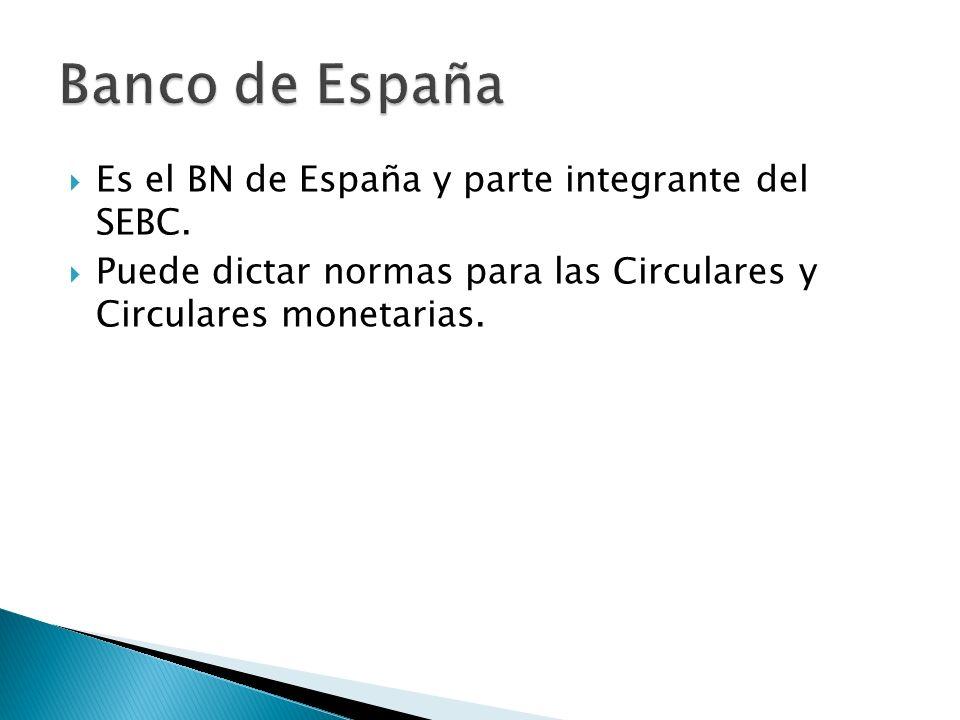 Es el BN de España y parte integrante del SEBC.