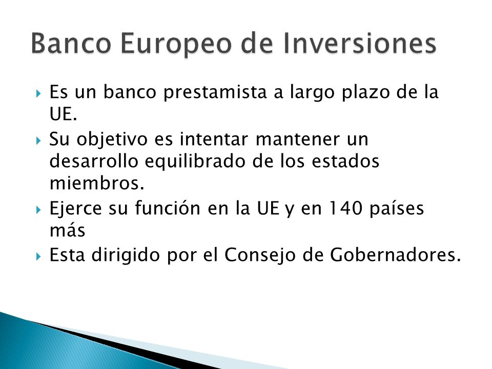 Es un banco prestamista a largo plazo de la UE.
