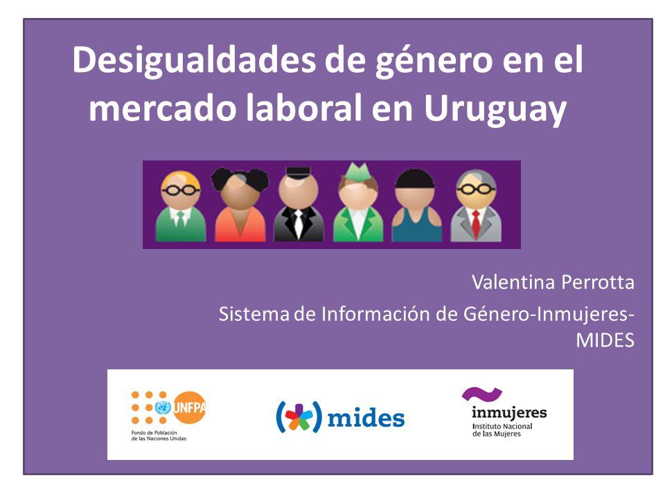Desigualdades de género en el mercado laboral en Uruguay Valentina Perrotta Sistema de Información de Género-Inmujeres- MIDES