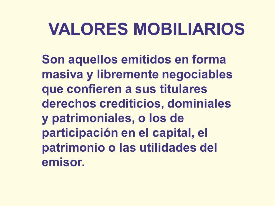 VALORES MOBILIARIOS Son aquellos emitidos en forma masiva y libremente negociables que confieren a sus titulares derechos crediticios, dominiales y pa
