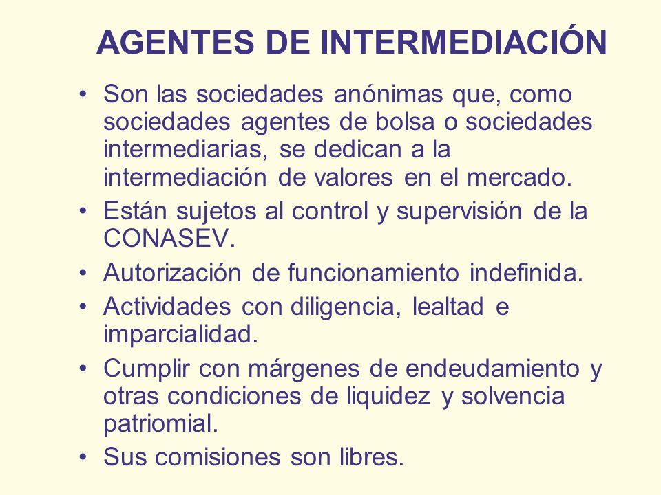 AGENTES DE INTERMEDIACIÓN Son las sociedades anónimas que, como sociedades agentes de bolsa o sociedades intermediarias, se dedican a la intermediació