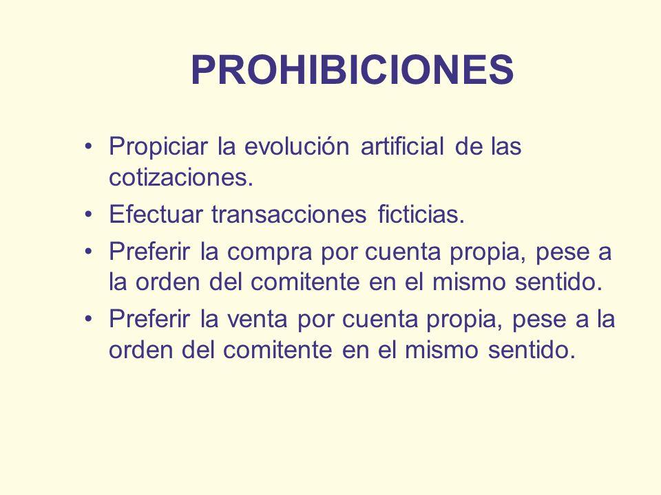 PROHIBICIONES Propiciar la evolución artificial de las cotizaciones. Efectuar transacciones ficticias. Preferir la compra por cuenta propia, pese a la