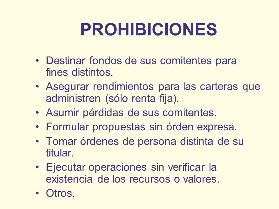 PROHIBICIONES Destinar fondos de sus comitentes para fines distintos. Asegurar rendimientos para las carteras que administren (sólo renta fija). Asumi