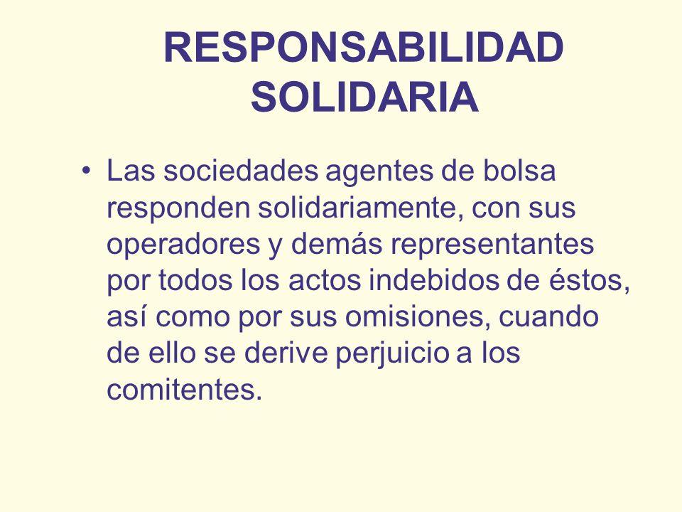 RESPONSABILIDAD SOLIDARIA Las sociedades agentes de bolsa responden solidariamente, con sus operadores y demás representantes por todos los actos inde