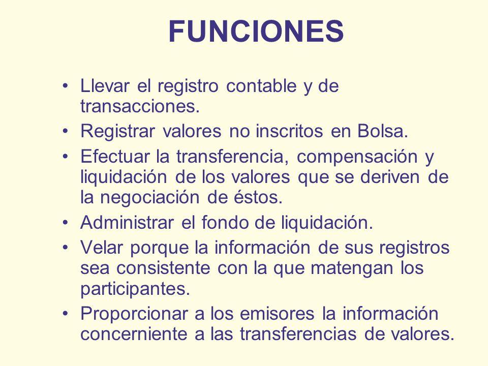 FUNCIONES Llevar el registro contable y de transacciones. Registrar valores no inscritos en Bolsa. Efectuar la transferencia, compensación y liquidaci