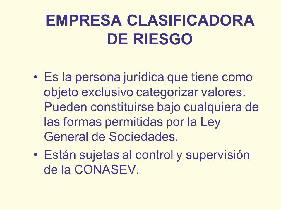 EMPRESA CLASIFICADORA DE RIESGO Es la persona jurídica que tiene como objeto exclusivo categorizar valores. Pueden constituirse bajo cualquiera de las