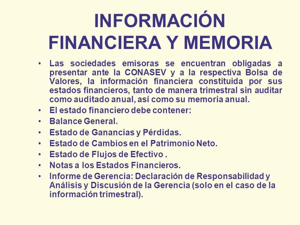 INFORMACIÓN FINANCIERA Y MEMORIA Las sociedades emisoras se encuentran obligadas a presentar ante la CONASEV y a la respectiva Bolsa de Valores, la in