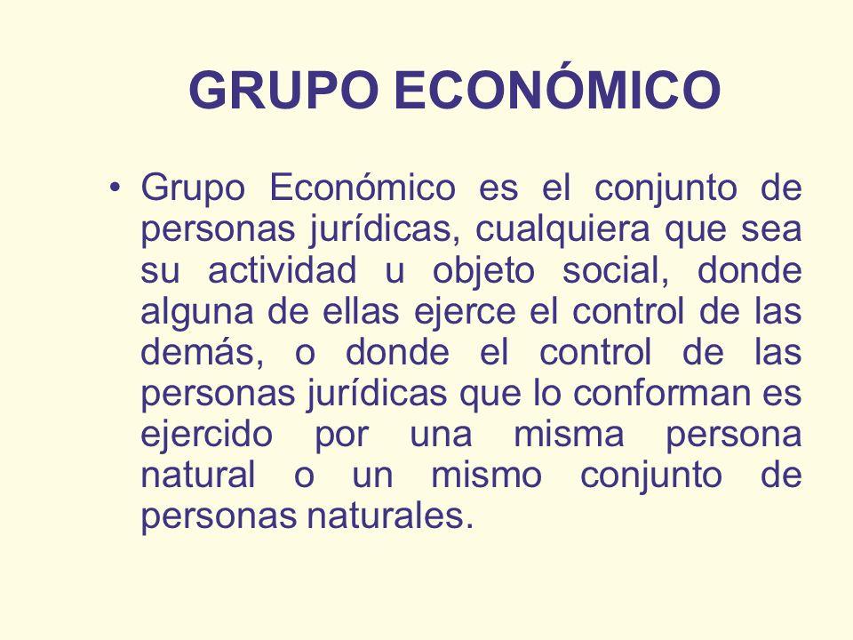 GRUPO ECONÓMICO Grupo Económico es el conjunto de personas jurídicas, cualquiera que sea su actividad u objeto social, donde alguna de ellas ejerce el