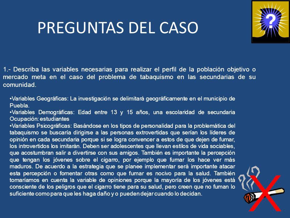 PREGUNTAS DEL CASO 1.- Describa las variables necesarias para realizar el perfil de la población objetivo o mercado meta en el caso del problema de ta