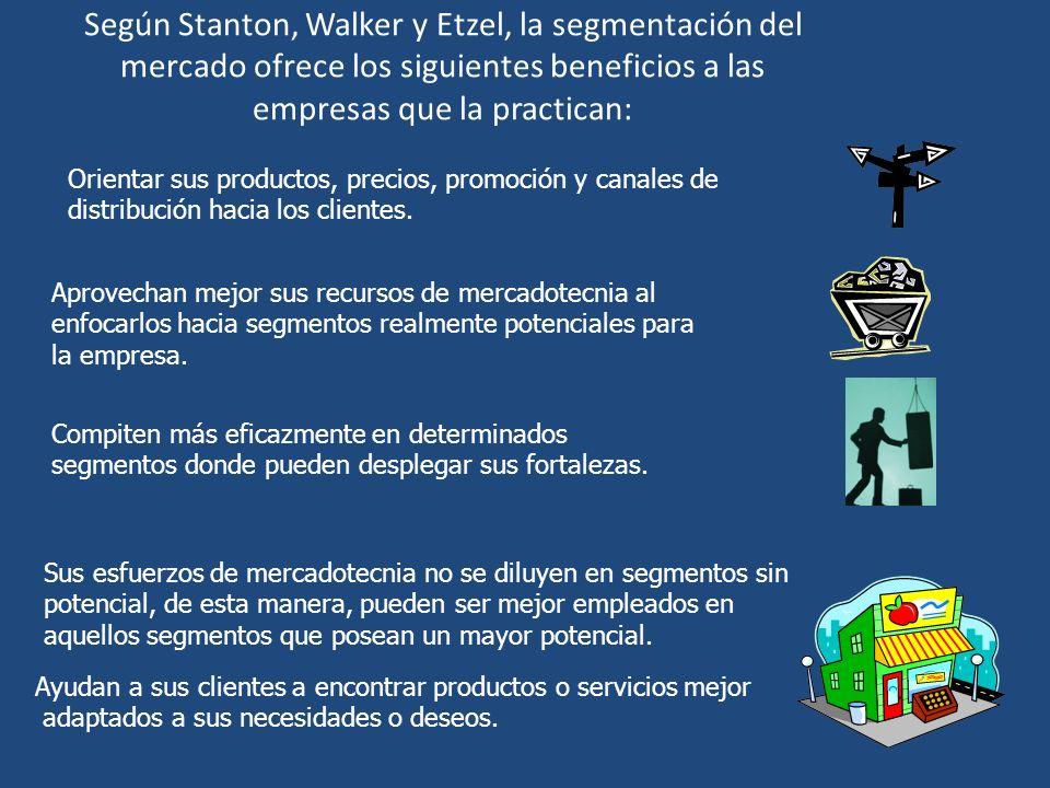 Según Stanton, Walker y Etzel, la segmentación del mercado ofrece los siguientes beneficios a las empresas que la practican: Aprovechan mejor sus recu
