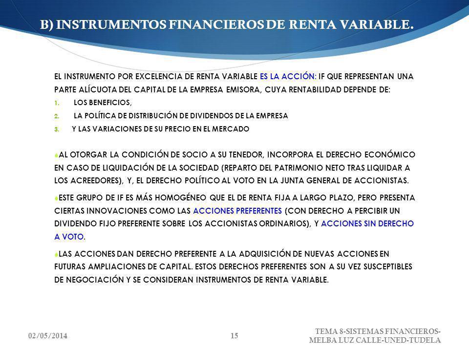 B) INSTRUMENTOS FINANCIEROS DE RENTA VARIABLE. EL INSTRUMENTO POR EXCELENCIA DE RENTA VARIABLE ES LA ACCIÓN: IF QUE REPRESENTAN UNA PARTE ALÍCUOTA DEL