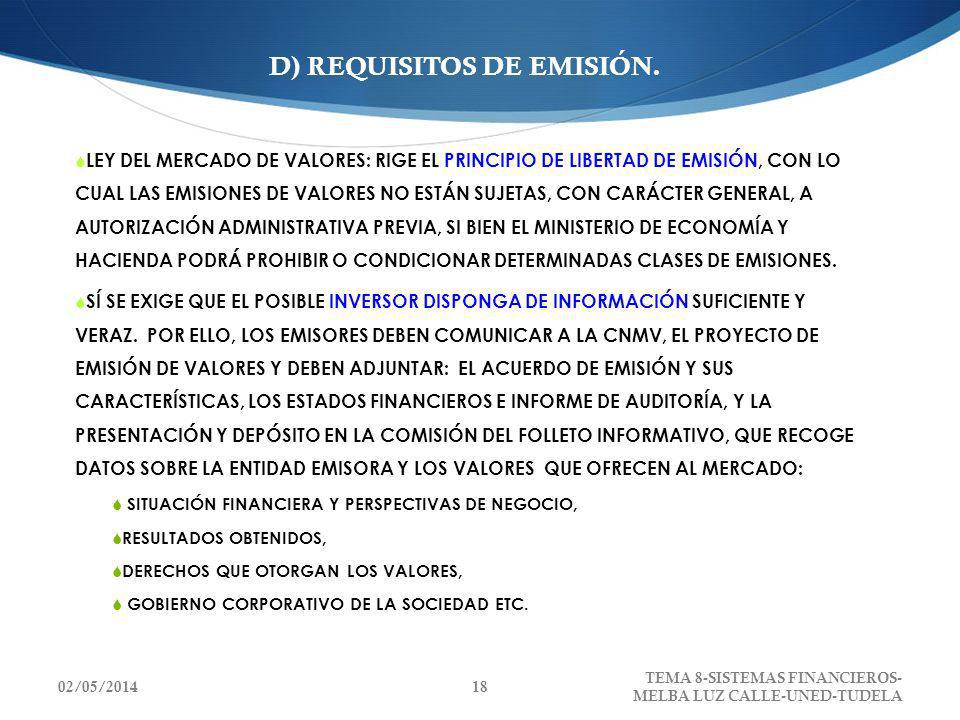 D) REQUISITOS DE EMISIÓN. LEY DEL MERCADO DE VALORES: RIGE EL PRINCIPIO DE LIBERTAD DE EMISIÓN, CON LO CUAL LAS EMISIONES DE VALORES NO ESTÁN SUJETAS,