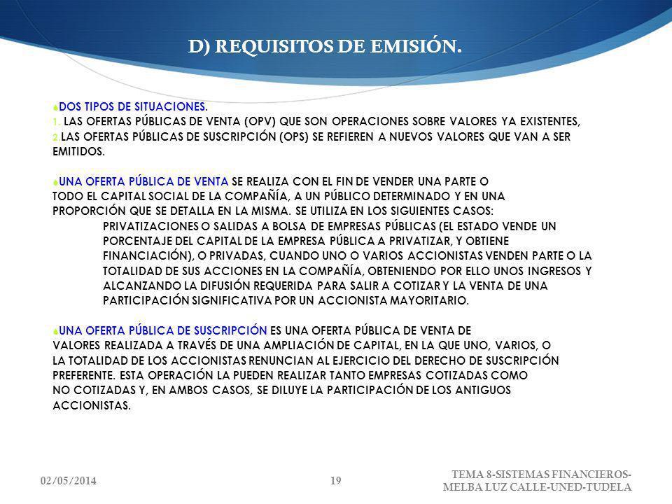 D) REQUISITOS DE EMISIÓN. DOS TIPOS DE SITUACIONES. 1. LAS OFERTAS PÚBLICAS DE VENTA (OPV) QUE SON OPERACIONES SOBRE VALORES YA EXISTENTES, 2. LAS OFE