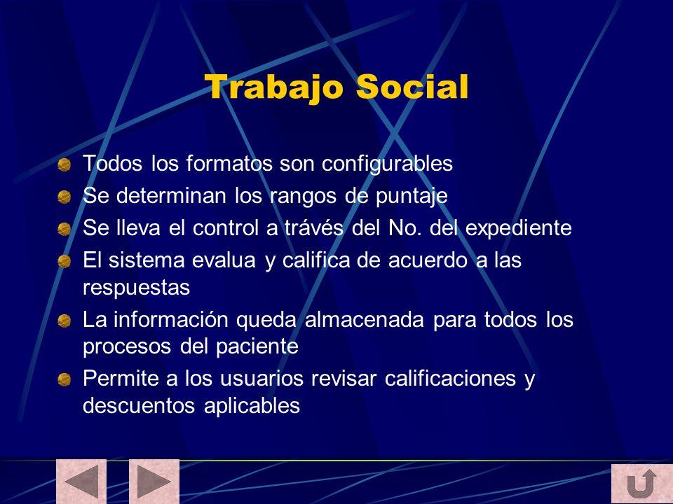 Trabajo Social Todos los formatos son configurables Se determinan los rangos de puntaje Se lleva el control a trávés del No. del expediente El sistema